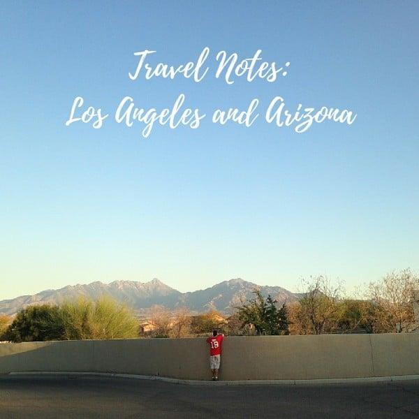 Travel Notes- Los Angeles and Arizona